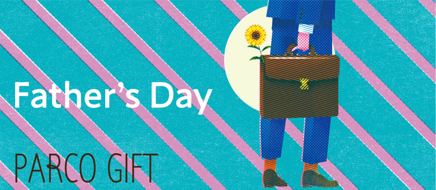 Fathers'day|ふと、ギフト。パルコ|PARCO GIFT